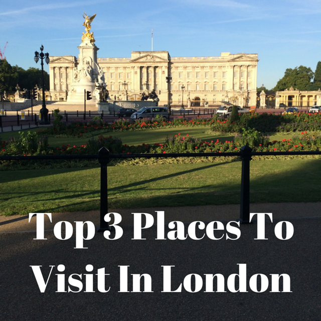 top 3 places to visit in london